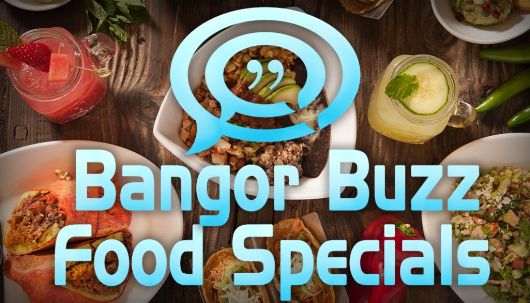Food Specials are NEW on Bangor Buzz!