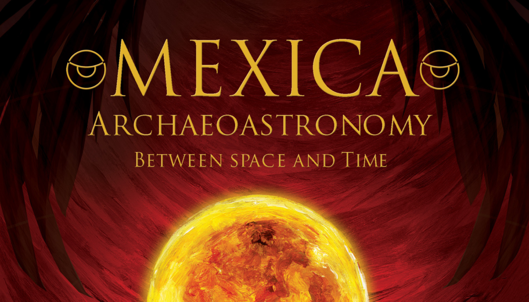 Mexica Archeoastronomy: Between Space and Time